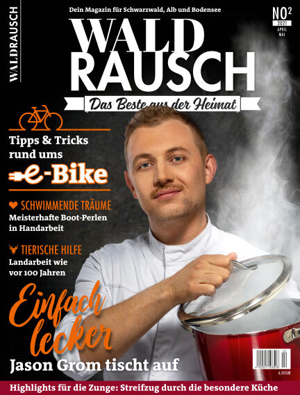 WALDRAUSCH - Dein Magazin für Schwarzwald, Alb und Bodensee March 27, 2021 00:00