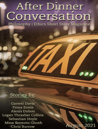 After Dinner Conversation: Philosophy   Ethics Short Story Magazine August 2021
