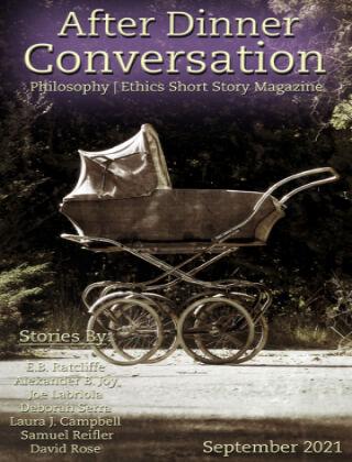 After Dinner Conversation: Philosophy   Ethics Short Story Magazine September 2021